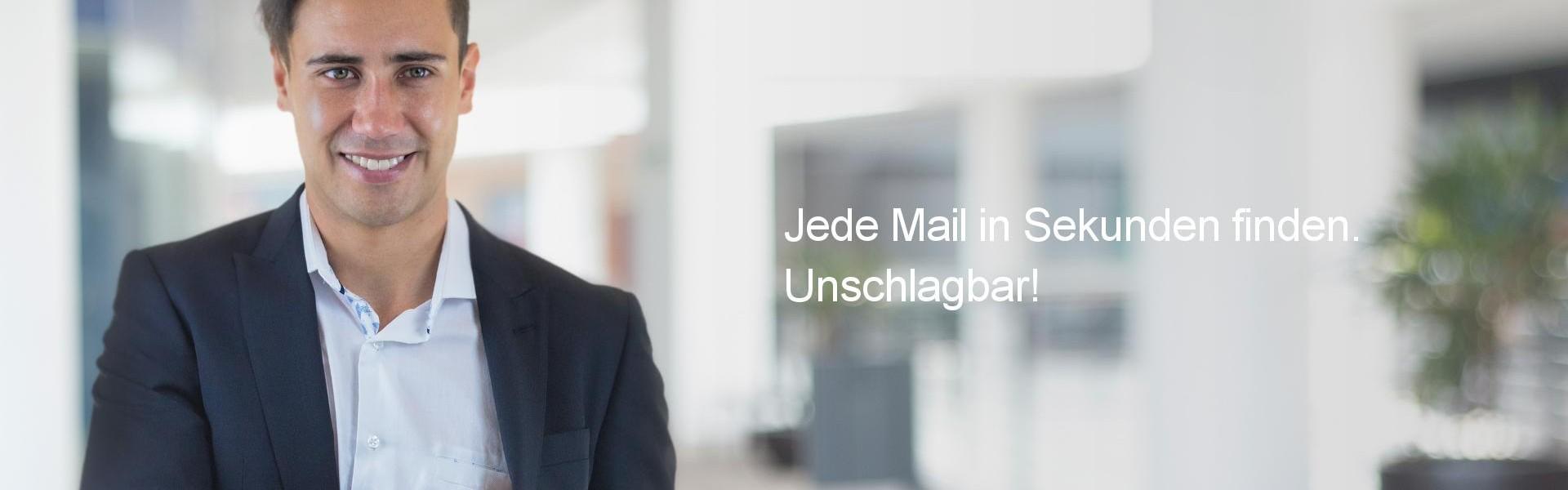 Jede Mail in Sekunden finden. Unschlagbar!